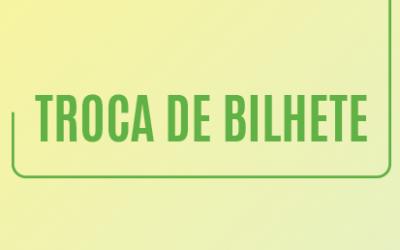 TROCA DE BILHETE